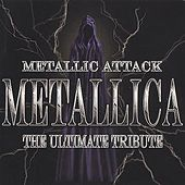 Play & Download Metallic Attack: The Ultimate Tribute Album by Various Artists | Napster