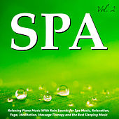 Play & Download Relaxing Piano Music With Rain Sounds for Spa Music, Relaxation, Yoga, Meditation, Massage Therapy and the Best Sleeping Music, Vol. 2 by S.P.A | Napster