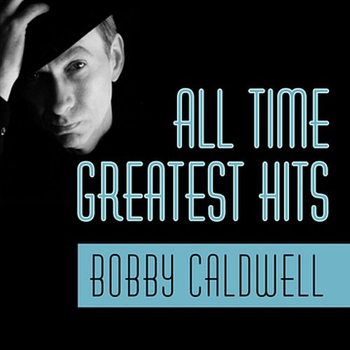 All Time Greatest Hits by Bobby Caldwell
