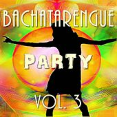 Bachatarengue Party, Vol. 3 by Various Artists