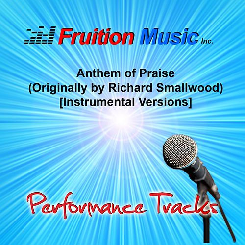 Play & Download Anthem of Praise (Originally by Richard Smallwood) [Instrumental Versions] by Fruition Music Inc. | Napster