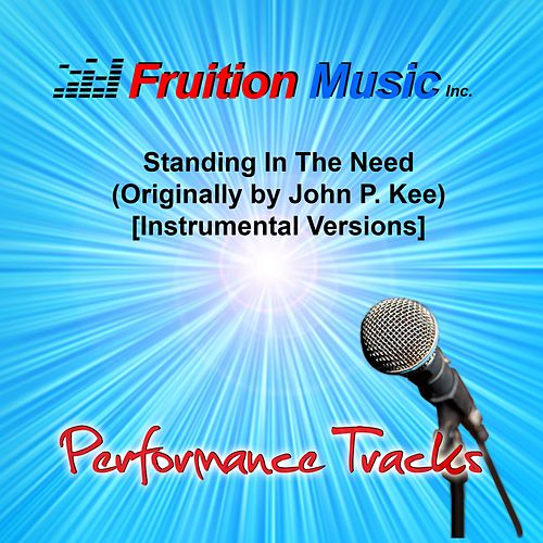 Play & Download Standing in the Need (Originally by John P. Kee) [Instrumental Versions] by Fruition Music Inc. | Napster
