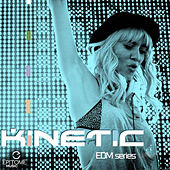 Play & Download Kinetic: EDM Series by Various Artists | Napster