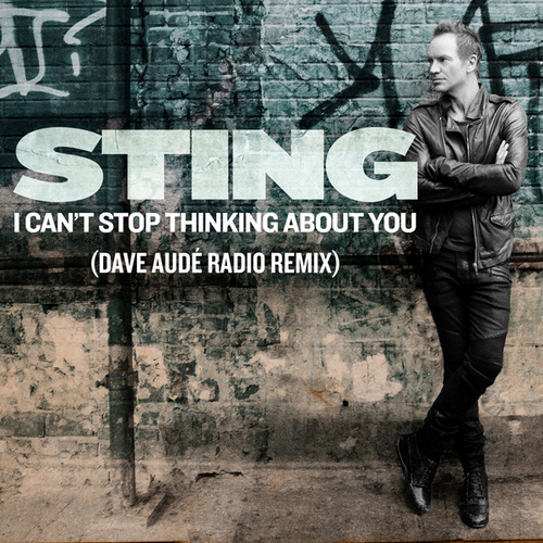 Play & Download I Can't Stop Thinking About You (Dave Audé Radio Remix) by Sting | Napster