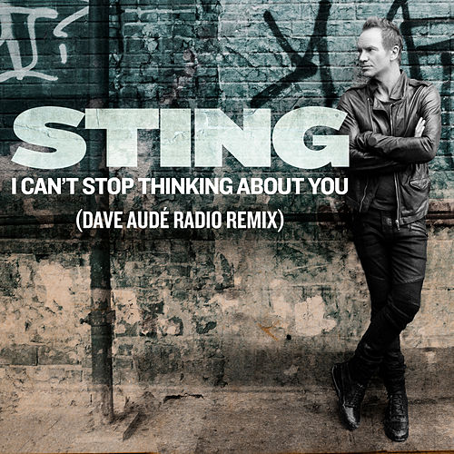I Can't Stop Thinking About You (Dave Audé Radio Remix) von Sting