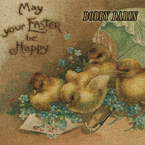 May your Easter be Happy by Bobby Darin