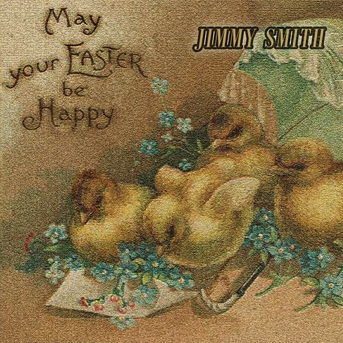 May your Easter be Happy by Jimmy Smith