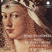 Play & Download Desprez: Missa de beata virgine, Motets à la Vierge by A Sei Voci | Napster
