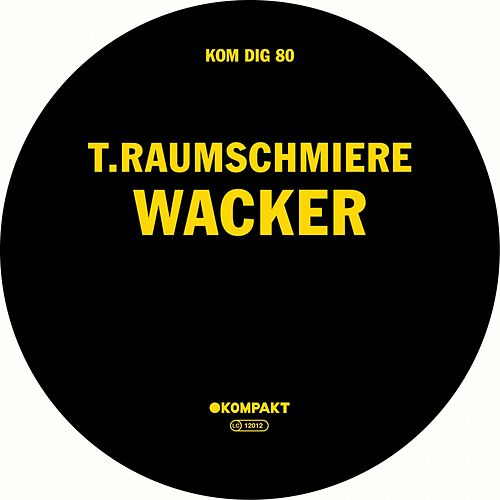 Play & Download Wacker by T. Raumschmiere | Napster