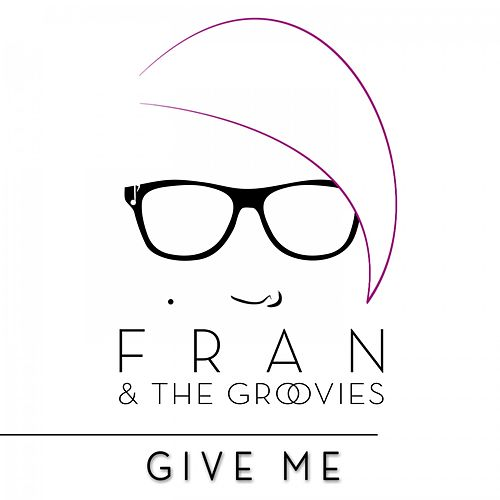 Play & Download Give Me by Fran | Napster