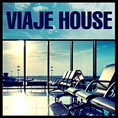 Play & Download Viaje House by Various Artists | Napster