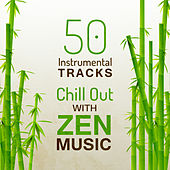 50 Instrumental Tracks: Chill Out with Zen Music (Ambient Nature Sounds for Yoga Meditation, Relaxing Spa Massage and Sleep Oasis) von Buddhism Academy