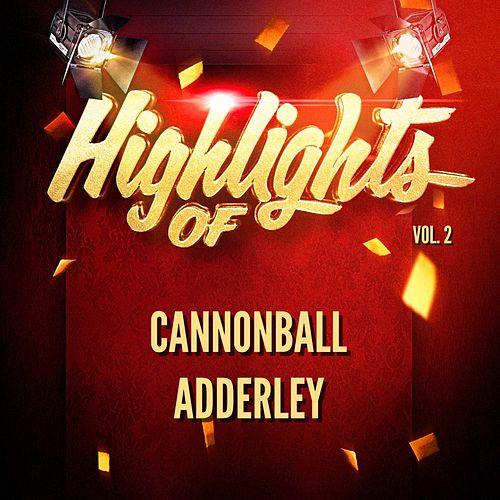 Highlights of Cannonball Adderley, Vol. 2 von Cannonball Adderley