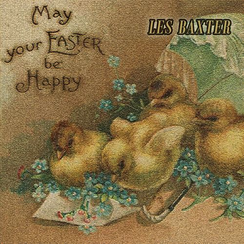 May your Easter be Happy von Les Baxter