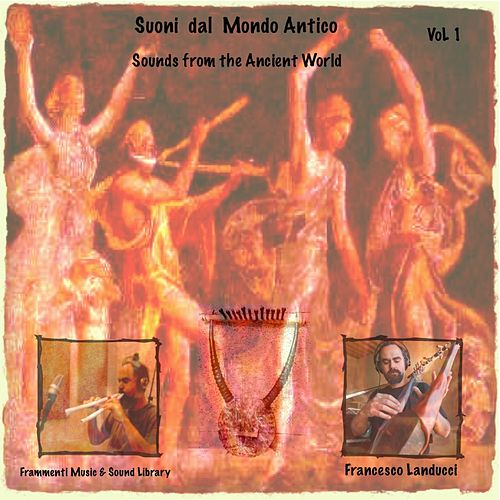 Sounds from the Ancient World, Vol. 1 by Francesco Landucci