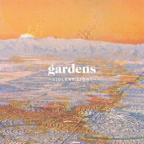 Violent Light by Gardens