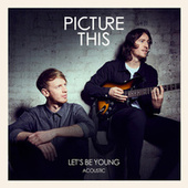Play & Download Let's Be Young (Acoustic) by picture this | Napster
