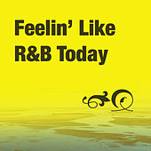 Feelin' Like R&B Today von Various Artists