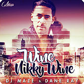 Wine Nikky Wine (feat. Dane Ray) by DJ Maze