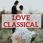 Play & Download Love Classical by Various Artists | Napster