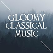 Gloomy Classical Music by Various Artists