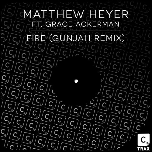 Fire (Gunjah Remix) by Matthew Heyer