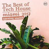Play & Download The Best of Tech House - Miami 2017 (Opening Session) by Various Artists | Napster