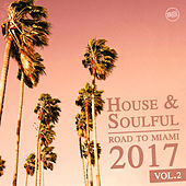 Play & Download House & Soulful - Road to Miami 2017, Vol.2 by Various Artists | Napster