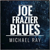Joe Frazier Blues by Michael Ray