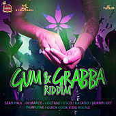 Play & Download Gum & Grabba Riddim by Various Artists | Napster