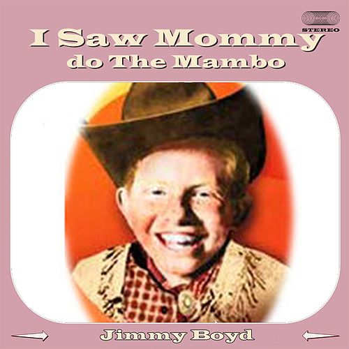 Play & Download I Saw Mommy Do the Mambo (With You Know Who) by Jimmy Boyd | Napster