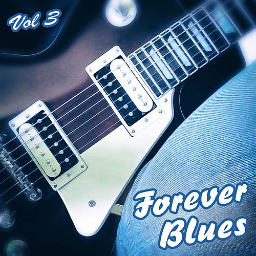 Forever Blues, Vol. 3 by Various Artists