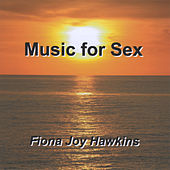 Play & Download Music For Sex by Fiona Joy Hawkins | Napster