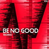 Be No Good, Techno, Vol. 1 by Various Artists