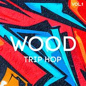 Play & Download Wood Trip Hop, Vol. 1 by Various Artists | Napster