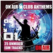 On Air Club Anthems (23 Massive Unmixed EDM Tracks) by Various Artists
