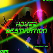 House Destination by Various Artists