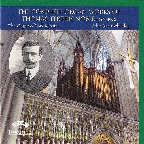 Noble: Complete Organ Works, Vol. 2 by John Scott Whiteley