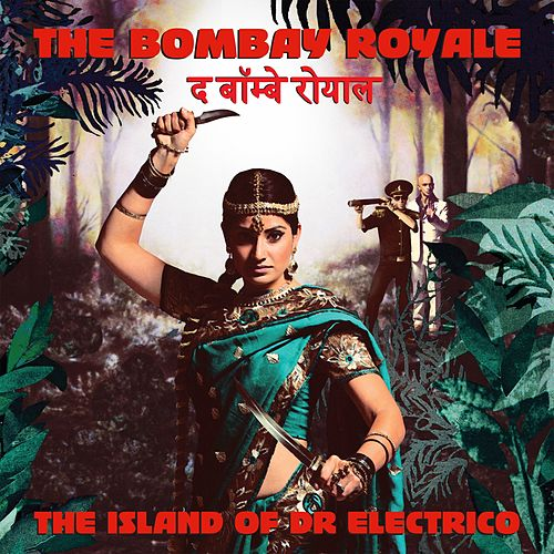 Play & Download The Island of Dr. Electrico by The Bombay Royale | Napster