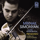 Play & Download PROKOFIEV: Violin Sonatas, Simonyan & Podkorytov by Alexei Podkorytov | Napster