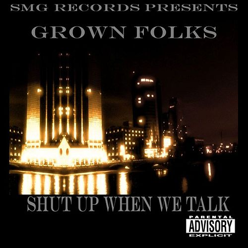 Shut Up When We Talk by Grown Folks