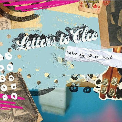When did we do that? by Letters to Cleo