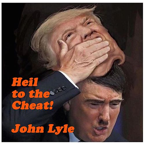 Heil to the Cheat! by John Lyle