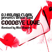 Play & Download Goodbye Love by DJ Roland Clark | Napster