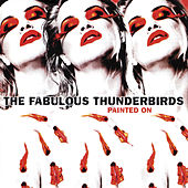 Play & Download Painted On by The Fabulous Thunderbirds | Napster
