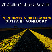 Vitamin String Quartet Performs Nickelback's Gotta Be Somebody by Vitamin String Quartet