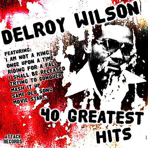 Play & Download 40 Greatest Hits by Delroy Wilson | Napster