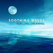 Play & Download Soothing Waves for Long Dreaming – Music to Calm Your Mind, Stress Free, Rest with New Age, Relaxing Melodies by Rain Sounds Sleep | Napster