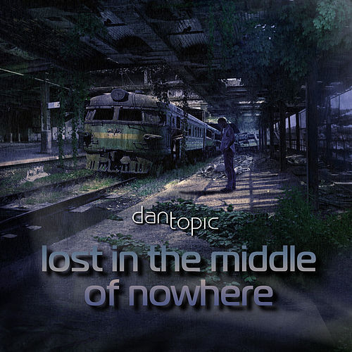 Lost in the Middle of Nowhere by Dan Topic