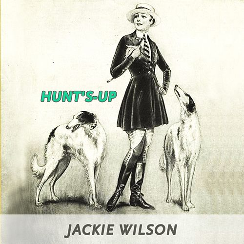 Hunt's-up by Jackie Wilson